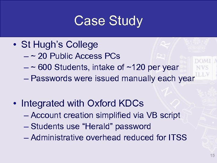 Case Study • St Hugh's College – ~ 20 Public Access PCs – ~