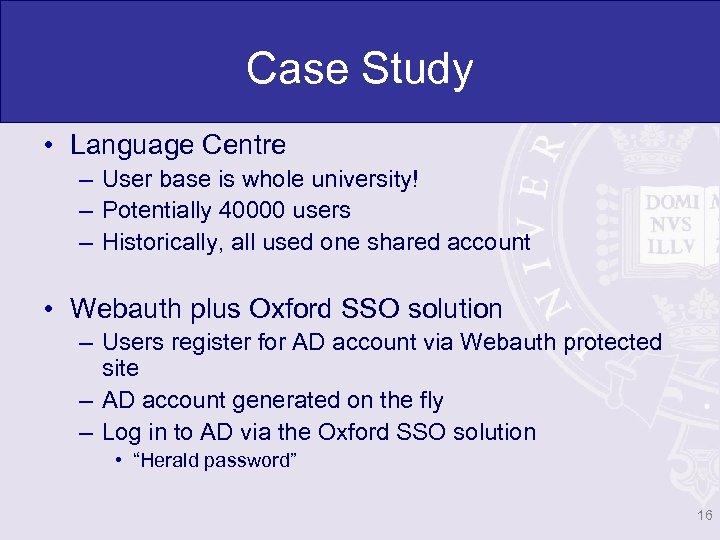 Case Study • Language Centre – User base is whole university! – Potentially 40000