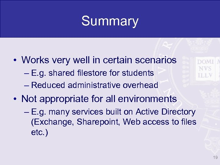 Summary • Works very well in certain scenarios – E. g. shared filestore for