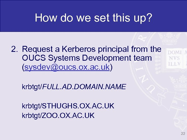 How do we set this up? 2. Request a Kerberos principal from the OUCS