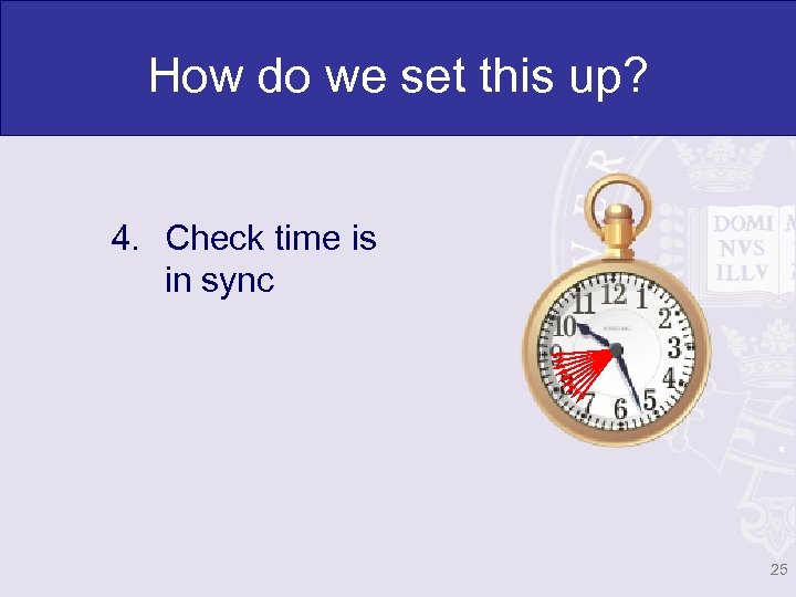 How do we set this up? 4. Check time is in sync 25