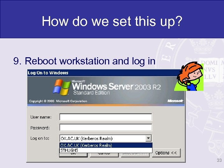 How do we set this up? 9. Reboot workstation and log in 33