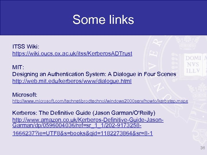 Some links ITSS Wiki: https: //wiki. oucs. ox. ac. uk/itss/Kerberos. ADTrust MIT: Designing an