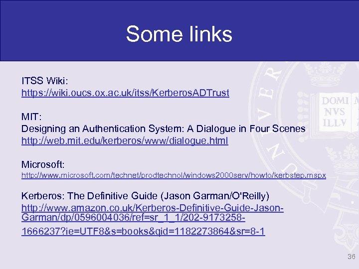 Some links ITSS Wiki: https: //wiki. oucs. ox. ac. uk/itss/Kerberos. ADTrust MIT: Designing an