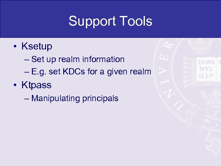 Support Tools • Ksetup – Set up realm information – E. g. set KDCs