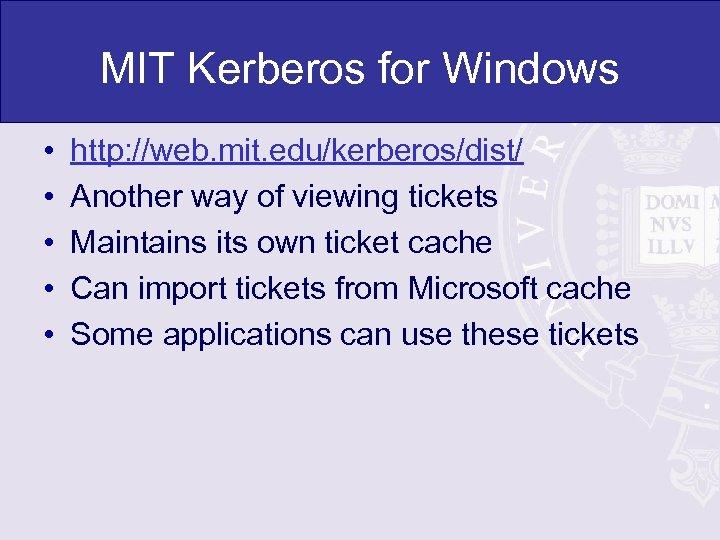 MIT Kerberos for Windows • • • http: //web. mit. edu/kerberos/dist/ Another way of