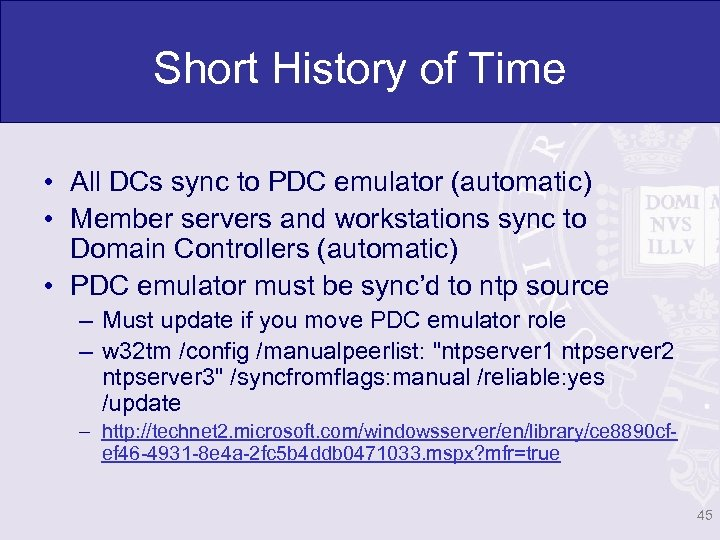 Short History of Time • All DCs sync to PDC emulator (automatic) • Member