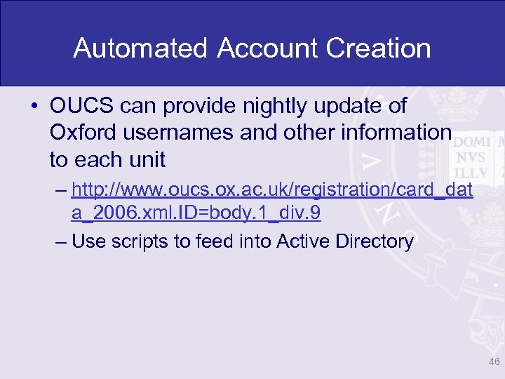 Automated Account Creation • OUCS can provide nightly update of Oxford usernames and other