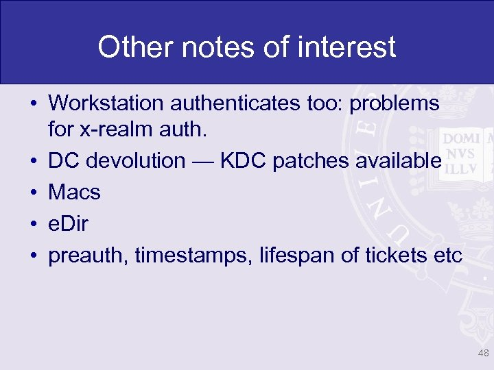 Other notes of interest • Workstation authenticates too: problems for x-realm auth. • DC