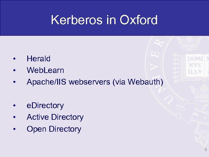 Kerberos in Oxford • • • Herald Web. Learn Apache/IIS webservers (via Webauth) •