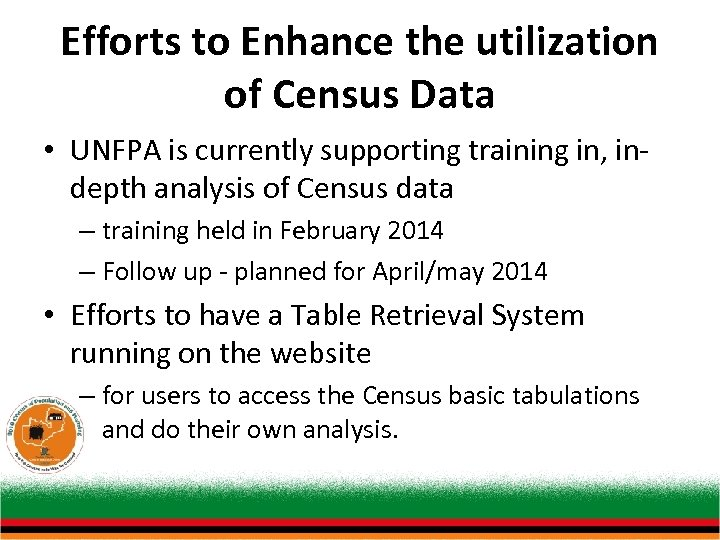 Efforts to Enhance the utilization of Census Data • UNFPA is currently supporting training