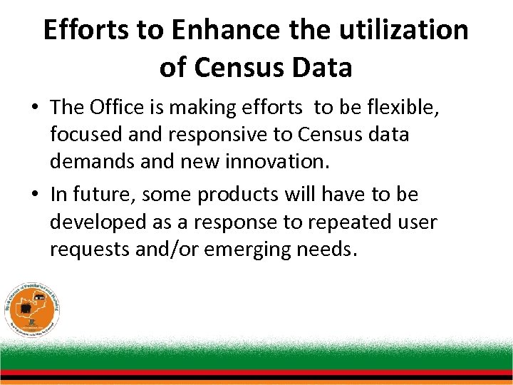 Efforts to Enhance the utilization of Census Data • The Office is making efforts