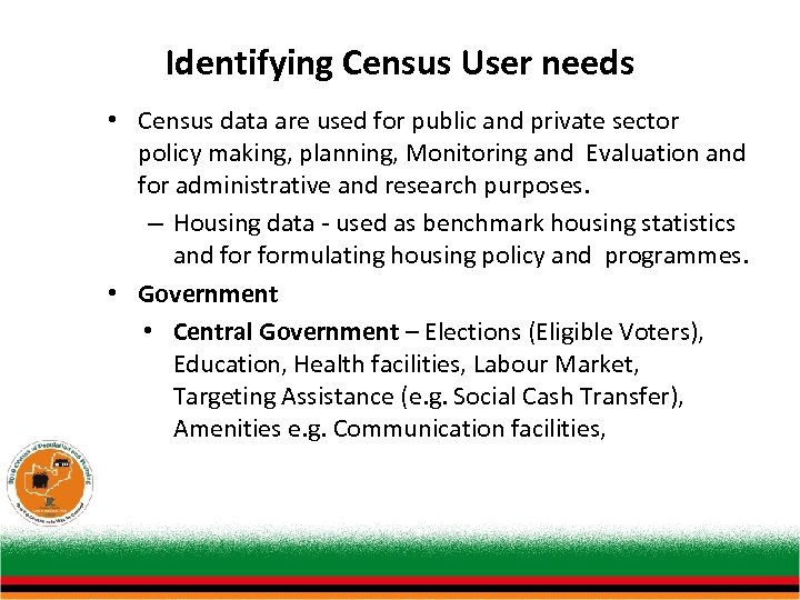 Identifying Census User needs • Census data are used for public and private sector