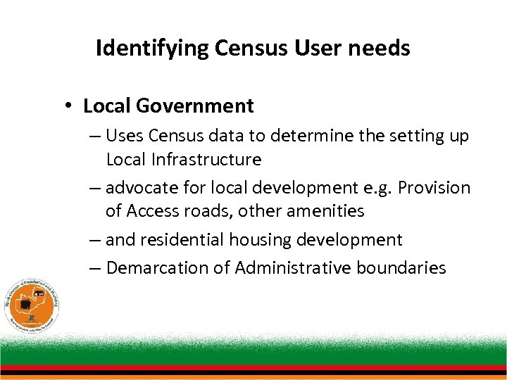 Identifying Census User needs • Local Government – Uses Census data to determine the