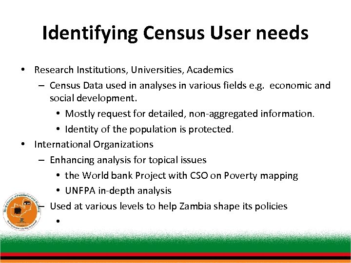 Identifying Census User needs • Research Institutions, Universities, Academics – Census Data used in