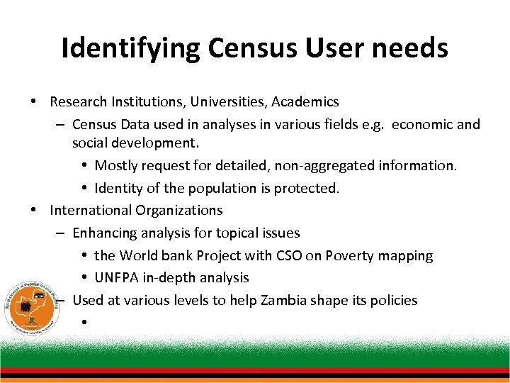 Identifying Census User needs • Research Institutions, Universities, Academics – Census Data used in