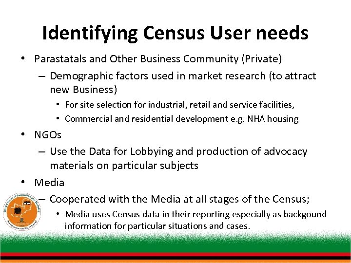Identifying Census User needs • Parastatals and Other Business Community (Private) – Demographic factors