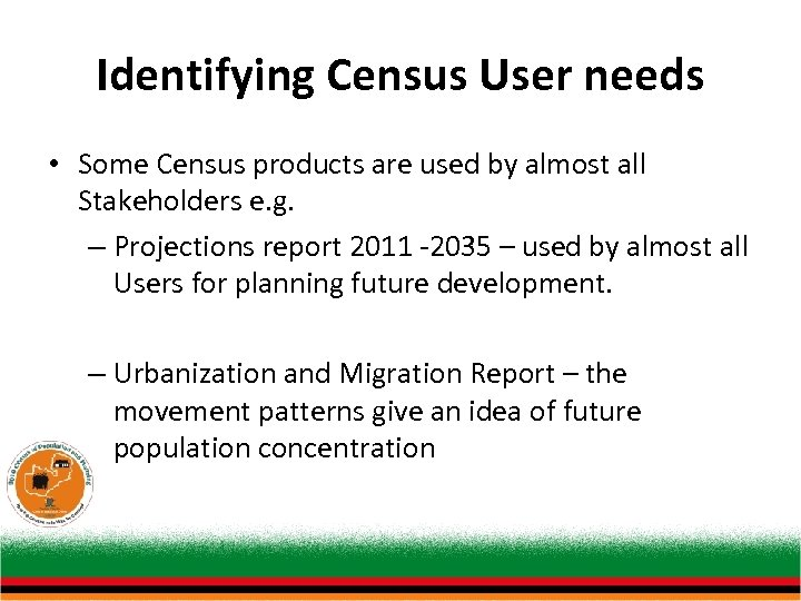 Identifying Census User needs • Some Census products are used by almost all Stakeholders