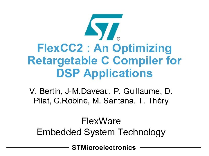 Flex. CC 2 : An Optimizing Retargetable C Compiler for DSP Applications V. Bertin,