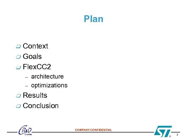 Plan Context Goals Flex. CC 2 – – architecture optimizations Results Conclusion COMPANY CONFIDENTIAL