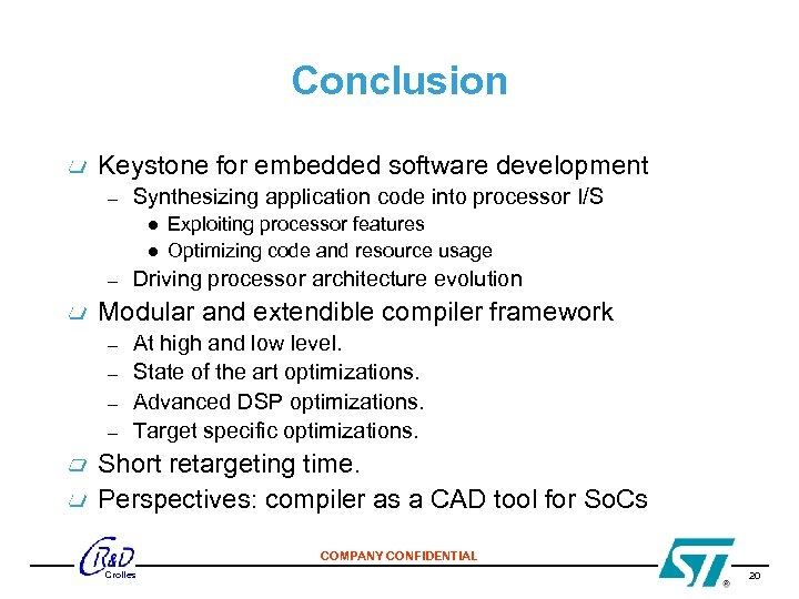Conclusion Keystone for embedded software development – Synthesizing application code into processor I/S –