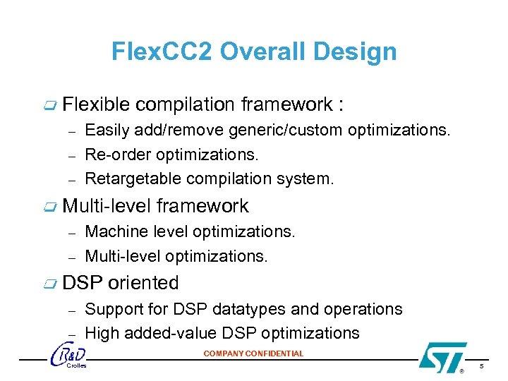 Flex. CC 2 Overall Design Flexible compilation framework : – – – Easily add/remove