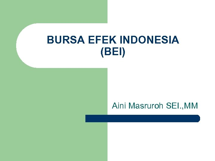 BURSA EFEK INDONESIA (BEI) Aini Masruroh SEI. , MM