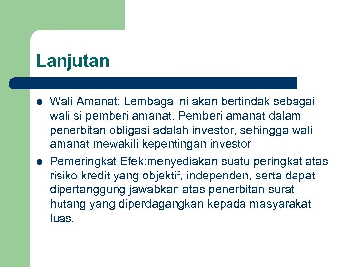 Lanjutan l l Wali Amanat: Lembaga ini akan bertindak sebagai wali si pemberi amanat.