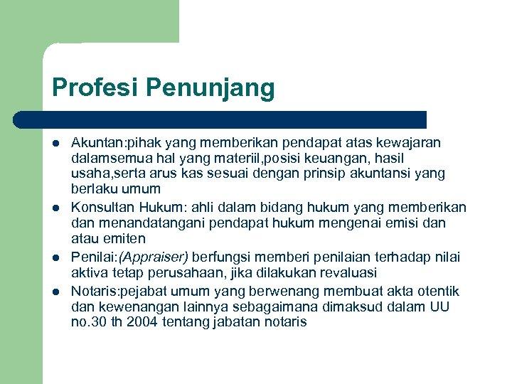 Profesi Penunjang l l Akuntan: pihak yang memberikan pendapat atas kewajaran dalamsemua hal yang