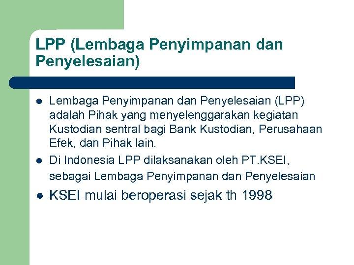 LPP (Lembaga Penyimpanan dan Penyelesaian) l l l Lembaga Penyimpanan dan Penyelesaian (LPP) adalah