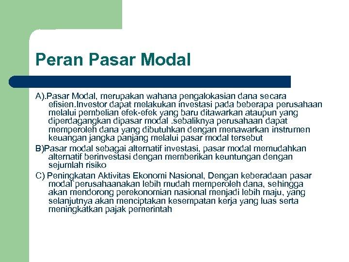 Peran Pasar Modal A). Pasar Modal, merupakan wahana pengalokasian dana secara efisien. Investor dapat