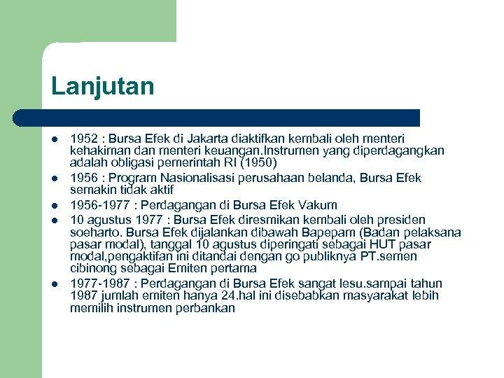 Lanjutan l l l 1952 : Bursa Efek di Jakarta diaktifkan kembali oleh menteri
