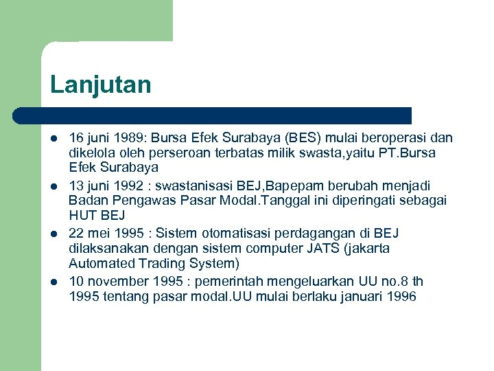 Lanjutan l l 16 juni 1989: Bursa Efek Surabaya (BES) mulai beroperasi dan dikelola
