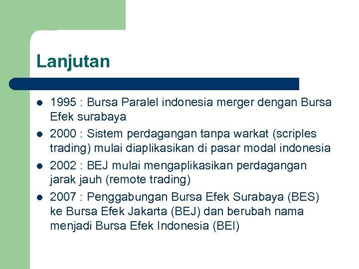 Lanjutan l l 1995 : Bursa Paralel indonesia merger dengan Bursa Efek surabaya 2000