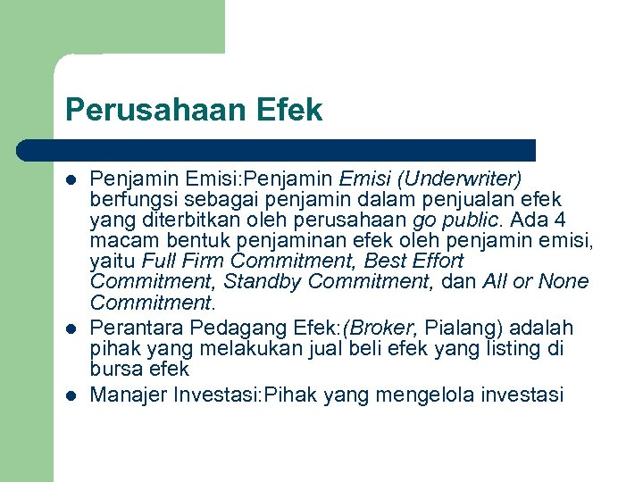 Perusahaan Efek l l l Penjamin Emisi: Penjamin Emisi (Underwriter) berfungsi sebagai penjamin dalam