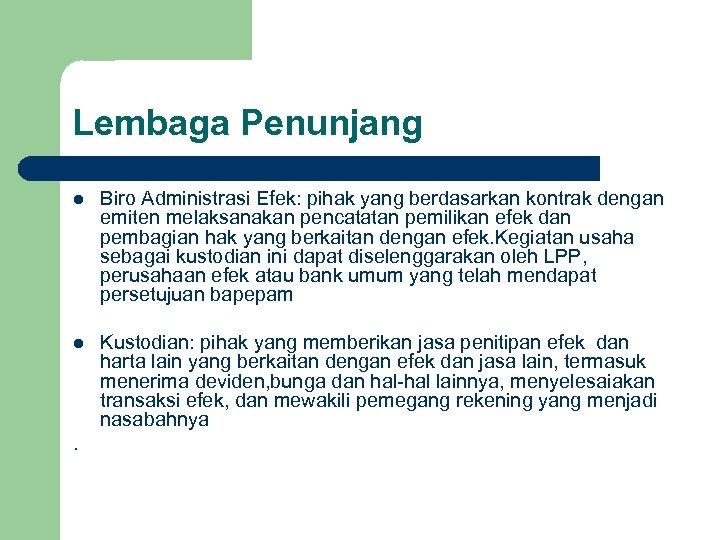 Lembaga Penunjang l Biro Administrasi Efek: pihak yang berdasarkan kontrak dengan emiten melaksanakan pencatatan