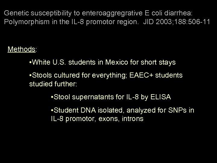 Genetic susceptibility to enteroaggregrative E coli diarrhea: Polymorphism in the IL-8 promotor region. JID