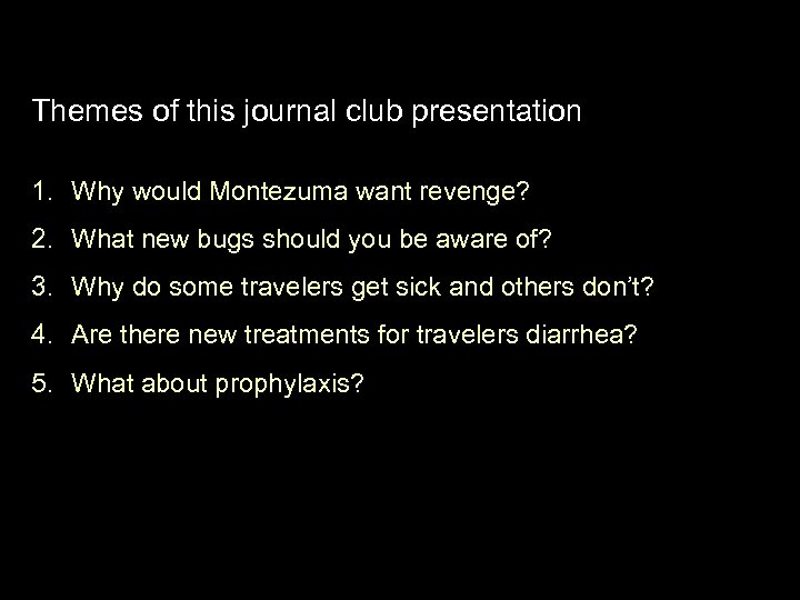 Themes of this journal club presentation 1. Why would Montezuma want revenge? 2. What