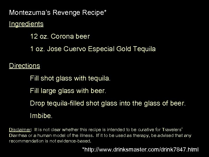Montezuma's Revenge Recipe* Ingredients 12 oz. Corona beer 1 oz. Jose Cuervo Especial Gold