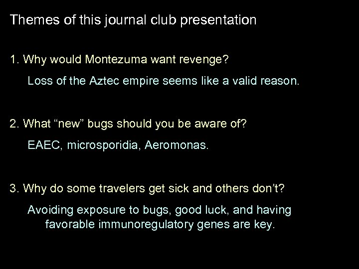 Themes of this journal club presentation 1. Why would Montezuma want revenge? Loss of