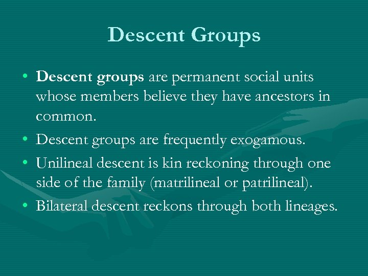 Descent Groups • Descent groups are permanent social units whose members believe they have