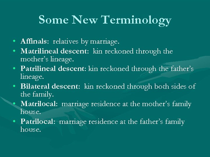 Some New Terminology • Affinals: relatives by marriage. • Matrilineal descent: kin reckoned through
