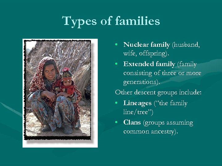 Types of families • Nuclear family (husband, wife, offspring). • Extended family (family consisting