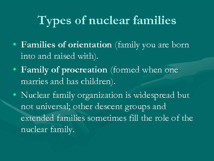 Types of nuclear families • Families of orientation (family you are born into and