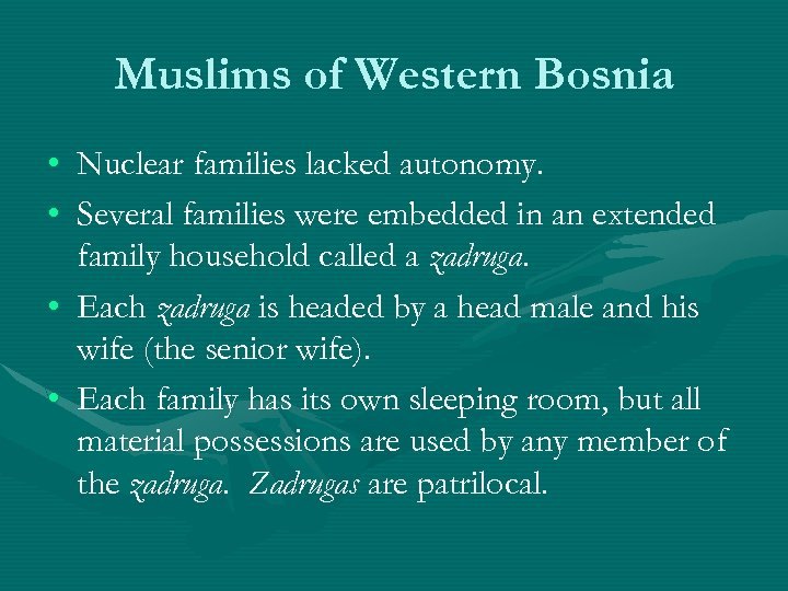 Muslims of Western Bosnia • Nuclear families lacked autonomy. • Several families were embedded