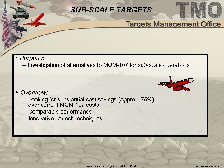 SUB-SCALE TARGETS • Purpose: – Investigation of alternatives to MQM-107 for sub-scale operations •