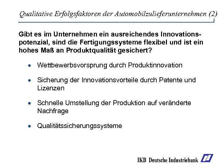 Qualitative Erfolgsfaktoren der Automobilzulieferunternehmen (2) Gibt es im Unternehmen ein ausreichendes Innovationspotenzial, sind die