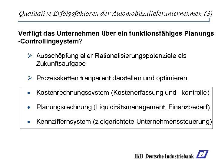 Qualitative Erfolgsfaktoren der Automobilzulieferunternehmen (3) Verfügt das Unternehmen über ein funktionsfähiges Planungs -Controllingsystem? Ø