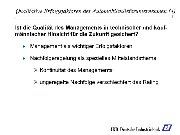 Qualitative Erfolgsfaktoren der Automobilzulieferunternehmen (4) Ist die Qualität des Managements in technischer und kaufmännischer
