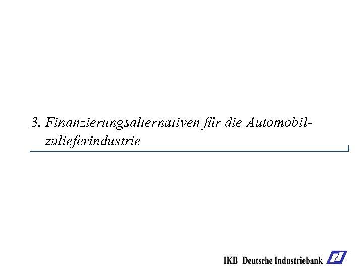 3. Finanzierungsalternativen für die Automobilzulieferindustrie